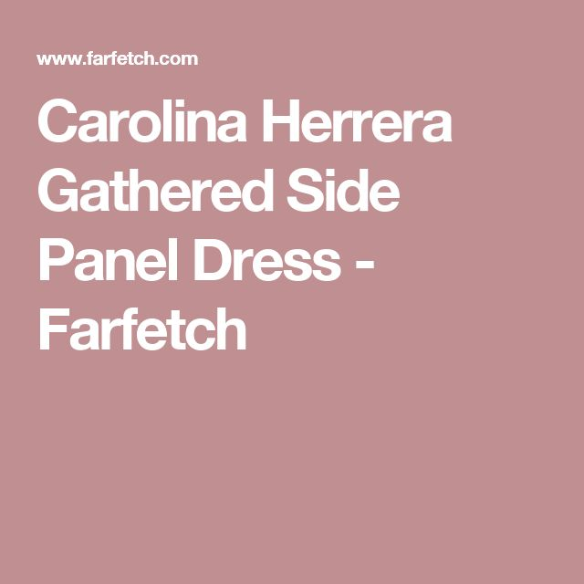 Carolina Herrera Gathered Side Panel Dress - Farfetch