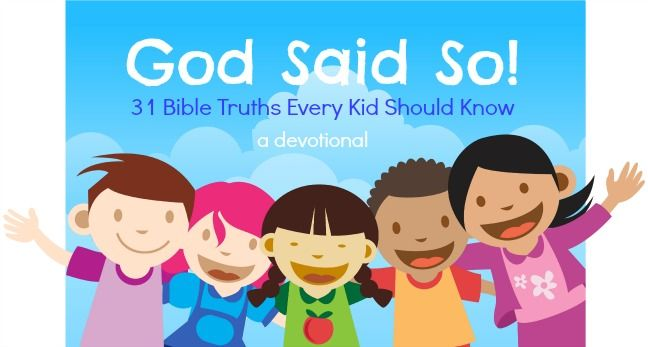 God Said So! 31 Bible Truths Every Kid Should Know 31 day devotional for kids http://alishagratehouse.com/teaching-kids-simple-bible-truths/#