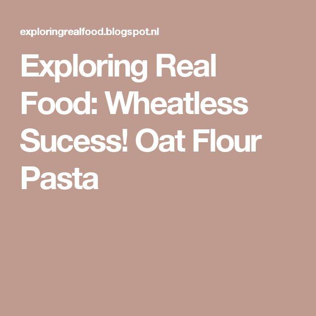 Exploring Real Food: Wheatless Sucess!  Oat Flour Pasta