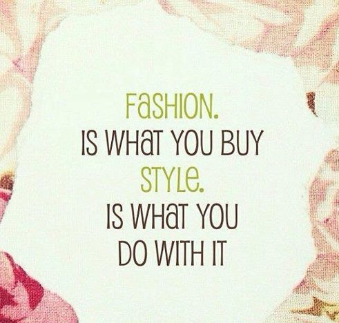 Fashion is what you buy. Style is what you do with it