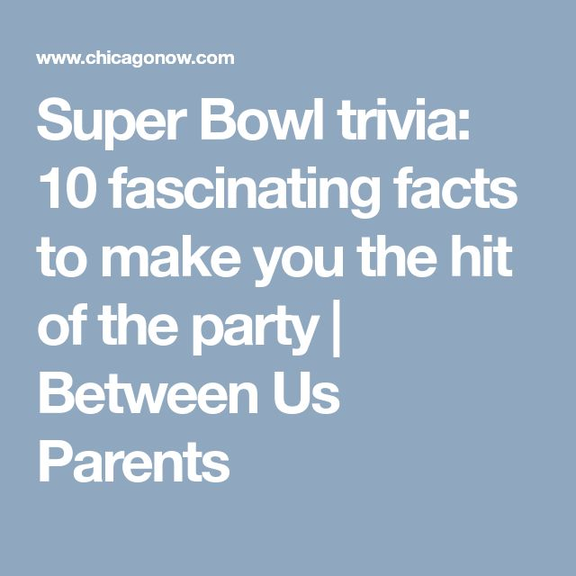 Super Bowl trivia: 10 fascinating facts to make you the hit of the party | Between Us Parents