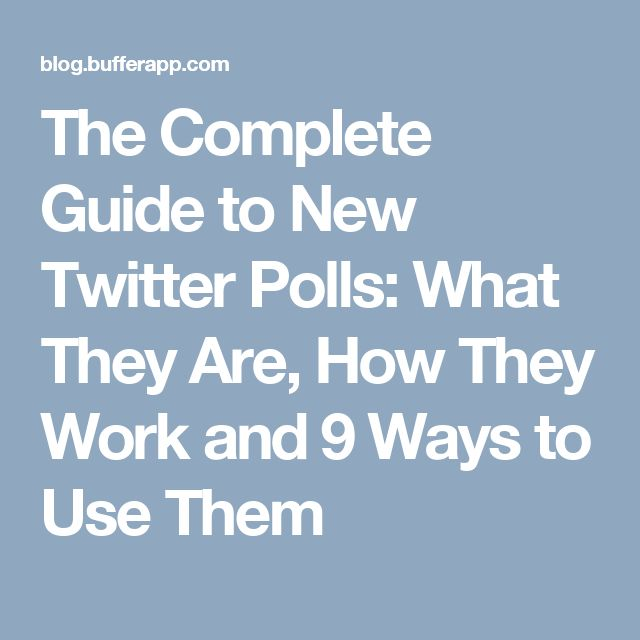 The Complete Guide to New Twitter Polls: What They Are, How They Work and 9 Ways to Use Them