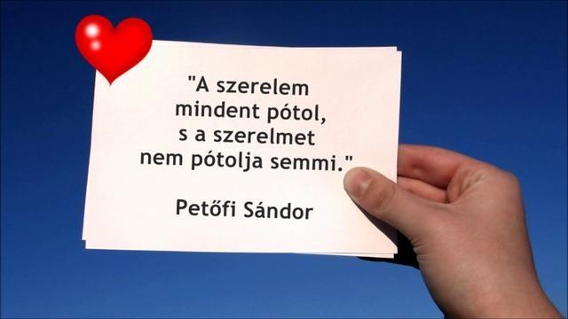 """""""A szerelem mindent pótol, s a szerelmet nem pótolja semmi."""" Petőfi Sándor"""