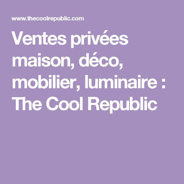 Ventes privées maison déco mobilier luminaire the cool republic