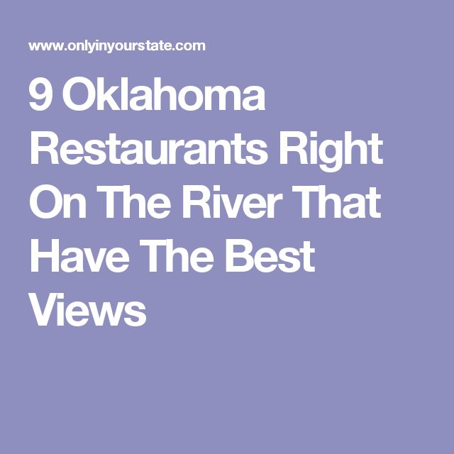9 Oklahoma Restaurants Right On The River That Have The Best Views