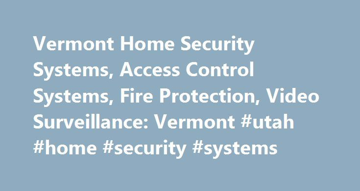 Vermont Home Security Systems, Access Control Systems, Fire Protection, Video Surveillance: Vermont #utah #home #security #systems http://california.remmont.com/vermont-home-security-systems-access-control-systems-fire-protection-video-surveillance-vermont-utah-home-security-systems/  # ROYAL GROUP: Home Security Systems, 24 Hour Locksmith, Access Control Systems, Fire Protection, Video Surveillance, Shower Enclosures, Storm Windows and more in Burlington and areas of Rutland, Vermont A…