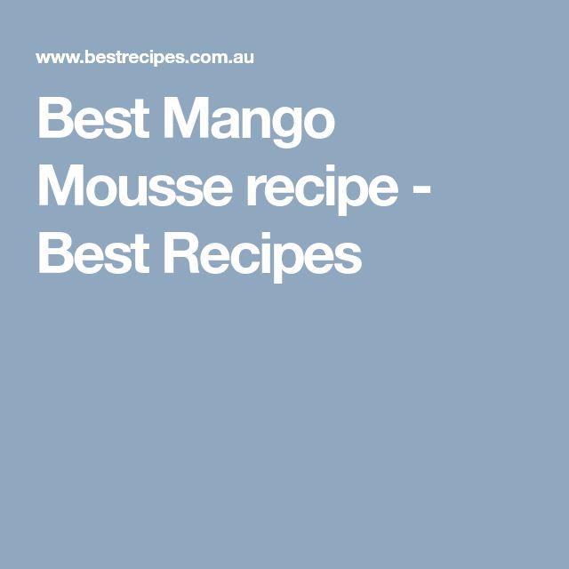 Best Mango Mousse recipe - Best Recipes