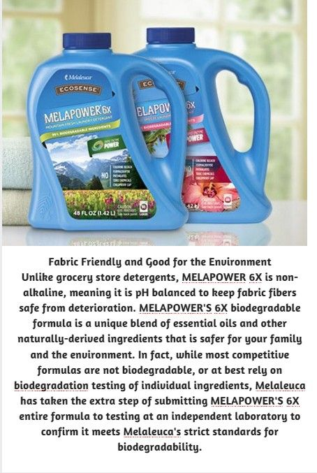 MELAPOWER 6X contains a proprietary combination of Melaleuca Oil, citric acid, and organic surfactants working together to annihilate dirt, grime and odors. This is the only laundry soap I will use!