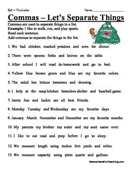 Free Comma Worksheet. Commas are used to separate things in a list. Example: I like to walk, run, and play sports. Read each sentence. Add commas to separate the things in the list.Brought to you by Have Fun Teaching!