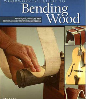 Woodworker'S Guide To Bending Wood: Techniques Projects And Expert Advice For Fine Woodworking PDF