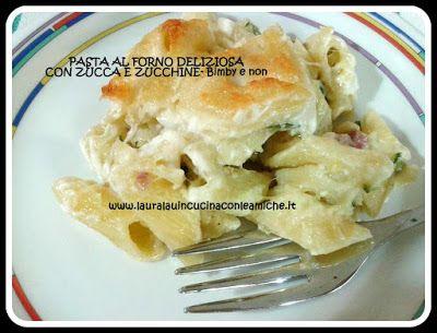 Laura Lau in cucina con le amiche: PASTA AL FORNO DELIZIOSA ZUCCA E ZUCCHINE (Bimby e...