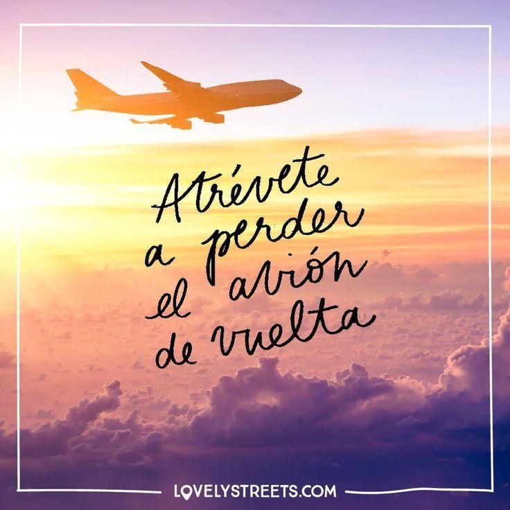 A veces, la felicidad significa perder el avión de vuelta. ¿Quién dice que debamos volver cuando nuestro cotidiano se ha convertido en felicidad pura? #quotes #travel #goodnight
