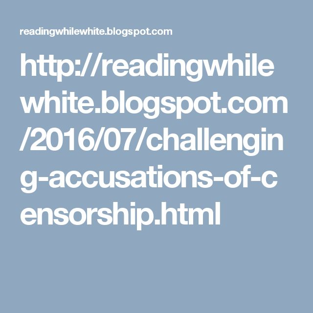 http://readingwhilewhite.blogspot.com/2016/07/challenging-accusations-of-censorship.html