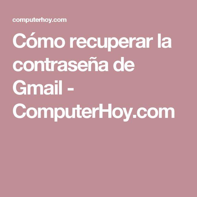 Cómo recuperar la contraseña de Gmail - ComputerHoy.com