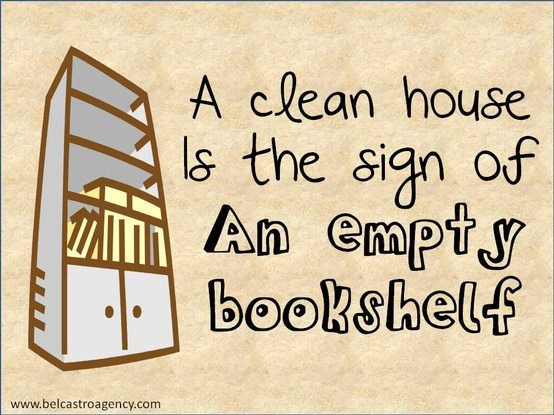 """""""A clean house is the sign of an empty bookshelf."""" My bookshelves are full...."""