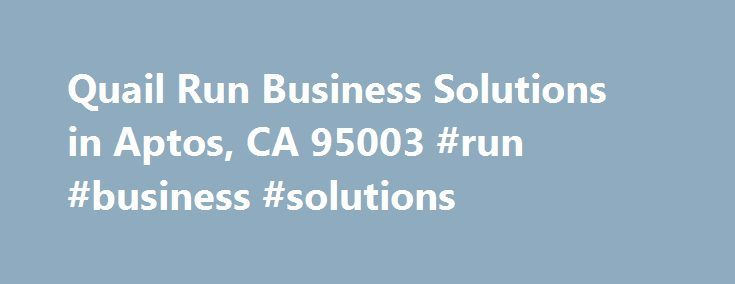 Quail Run Business Solutions in Aptos, CA 95003 #run #business #solutions http://hawai.remmont.com/quail-run-business-solutions-in-aptos-ca-95003-run-business-solutions/  # Quail Run Business Solutions About Quail Run Business Solutions is located at the address 110 Chase Ln in Aptos, California 95003. They can be contacted via phone at (831) 662-9620 for pricing, hours and directions. Quail Run Business Solutions specializes in Pet Stains, Medical Waste, Mold. Quail Run Business Solutions…