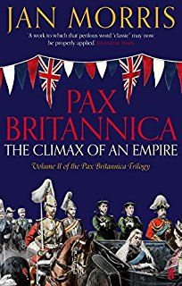 Pax Britannica: The Climax of Empire by Jan Morris.