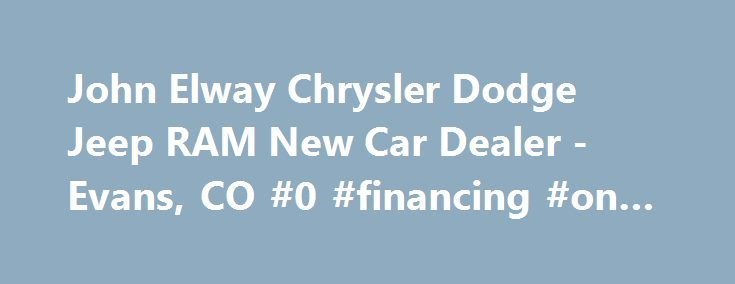 John Elway Chrysler Dodge Jeep RAM New Car Dealer -Evans, CO #0 #financing #on #new #cars http://nef2.com/john-elway-chrysler-dodge-jeep-ram-new-car-dealer-evans-co-0-financing-on-new-cars/  #car dealers # 2014 Chevrolet Equinox LT w/1LT SUV Welcome to John Elway Chrysler Jeep Dodge Ram Thank you for visiting our website and taking the time to browse our inventory for your next new or used car purchase. At John Elway Chrysler Jeep Dodge RAM, we treat our customers like family. Everyone who…