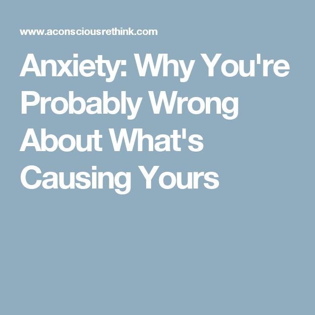 Anxiety: Why You're Probably Wrong About What's Causing Yours