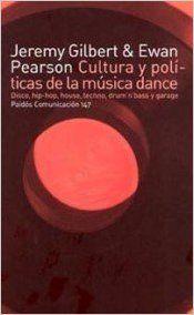 Cultura y políticas de la música dance: Disco, hip-hop, house, techno, drum'n'bass y garage Paidos Comunicacion: Amazon.es: Ewan Pearson, Jeremy Gilbert: Libros