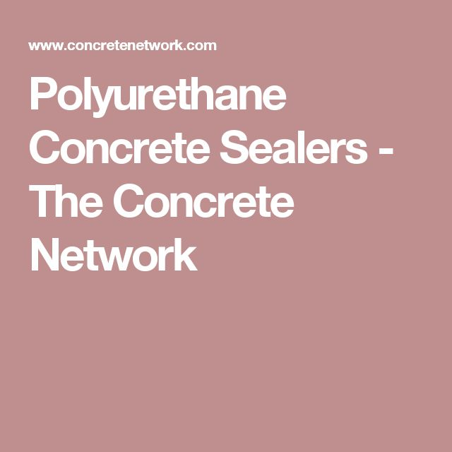 Polyurethane Concrete Sealers - The Concrete Network