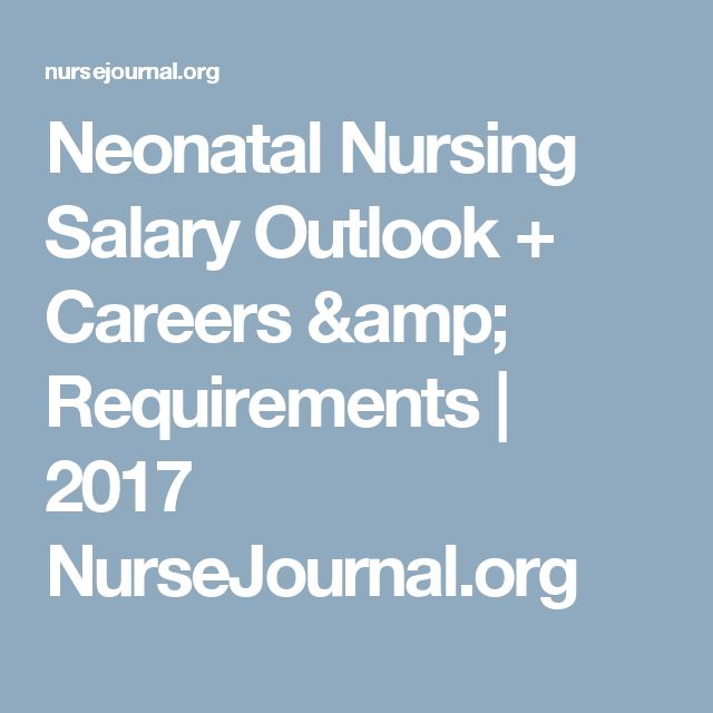 Neonatal Nursing Salary Outlook + Careers & Requirements | 2017 NurseJournal.org