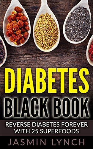 Diabetes: Diabetes Black Book: Reverse Diabetes Forever With 25 Superfoods (Reverse Diabetes, Diabetes Diet, Diabetes Cure, Insulin, Diabetes recipes) by Jasmin Lynch http://www.amazon.com/dp/B01CDS89F4/ref=cm_sw_r_pi_dp_Yjk7wb04937AS