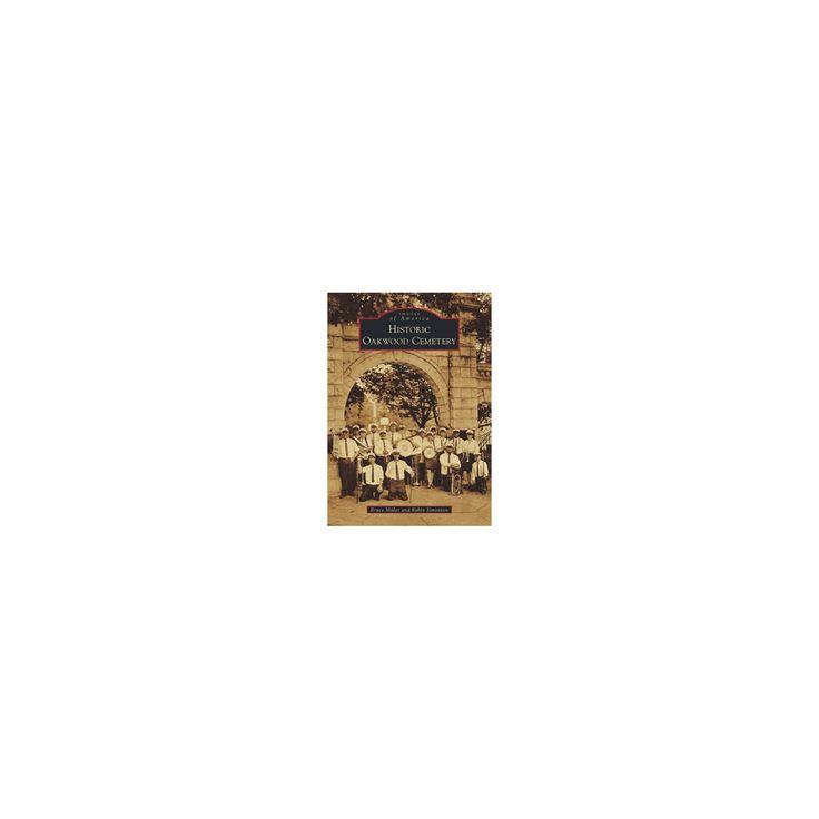 Historic Oakwood Cemetery (Paperback) (Bruce Miller & Robin Simonton)