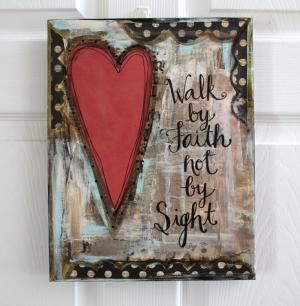 11 x 14 - Mixed Media - Original Art - Inspirational Art- Walk by Faith - Scripture Canvas - READY to SHIP. $28.00, via Etsy. by Charlotte Ann Cotton-Guthrie Johnson