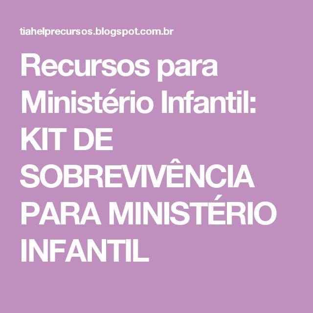 Recursos para Ministério Infantil: KIT DE SOBREVIVÊNCIA PARA MINISTÉRIO INFANTIL