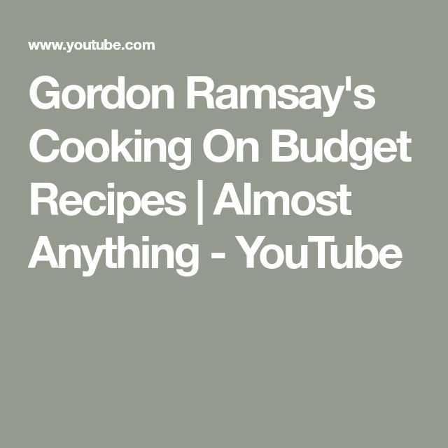 Gordon Ramsay's Cooking On Budget Recipes   Almost Anything - YouTube