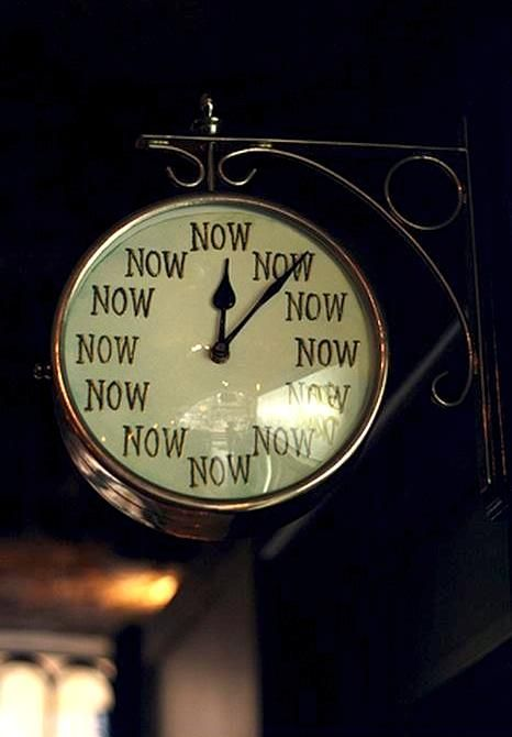 """Life is now. There was never a time when your life was not now, nor will there ever be."" - Eckhart Tolle"