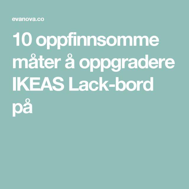 10 oppfinnsomme måter å oppgradere IKEAS Lack-bord på