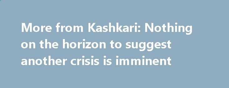 More from Kashkari: Nothing on the horizon to suggest another crisis is imminent betiforexcom.live... Neel Kashkari,President of the Federal Reserve Bank of Minneapolis is speaking at a town hall event in Michigan () ps. Its live here - Says there is nothing on the horizon to suggest that another crisis is imminent Didn't Yellen say something alo...The post More from Kashkari: Nothing on the horizon to suggest another crisis is imminent appeared first on Forex news forex trade. forex....