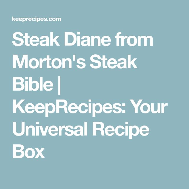 Steak Diane from Morton's Steak Bible | KeepRecipes: Your Universal Recipe Box