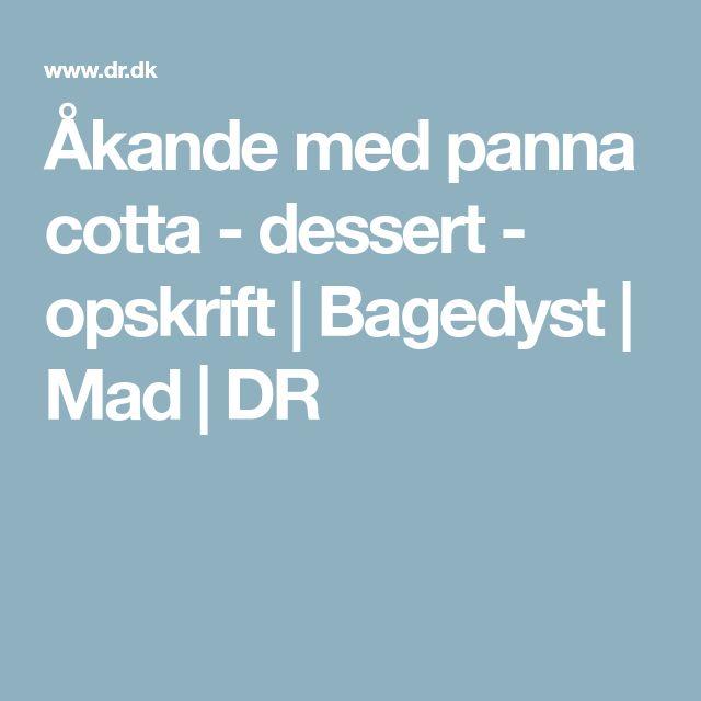 Åkande med panna cotta - dessert - opskrift   Bagedyst   Mad   DR