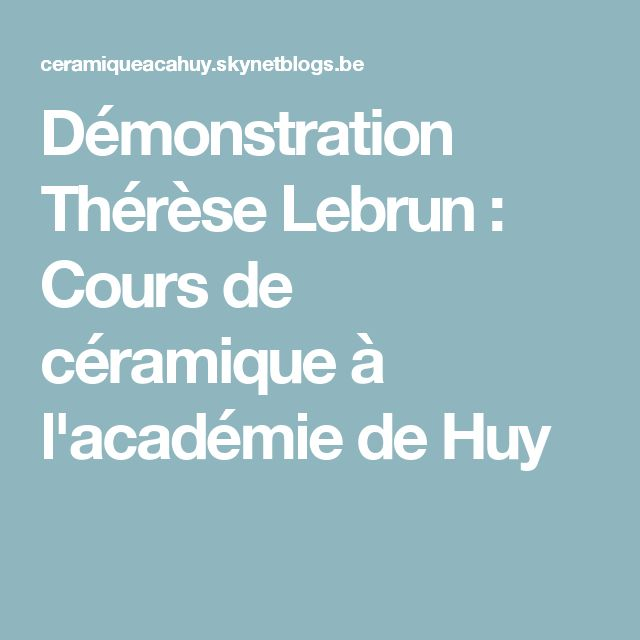 Démonstration Thérèse Lebrun : Cours de céramique à l'académie de Huy