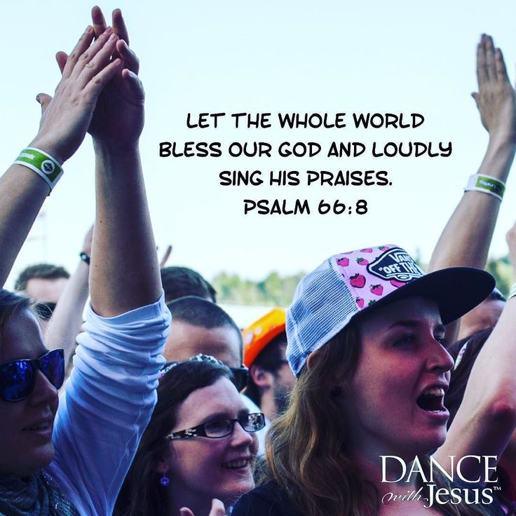Let the whole world bless our God and loudly sing his praises. Psalm 66:8  Sing  to the Lord! Praise His glorious Name!  #YouAreLoved #CalmInTheChaos #DanceWithJesus #Jesus