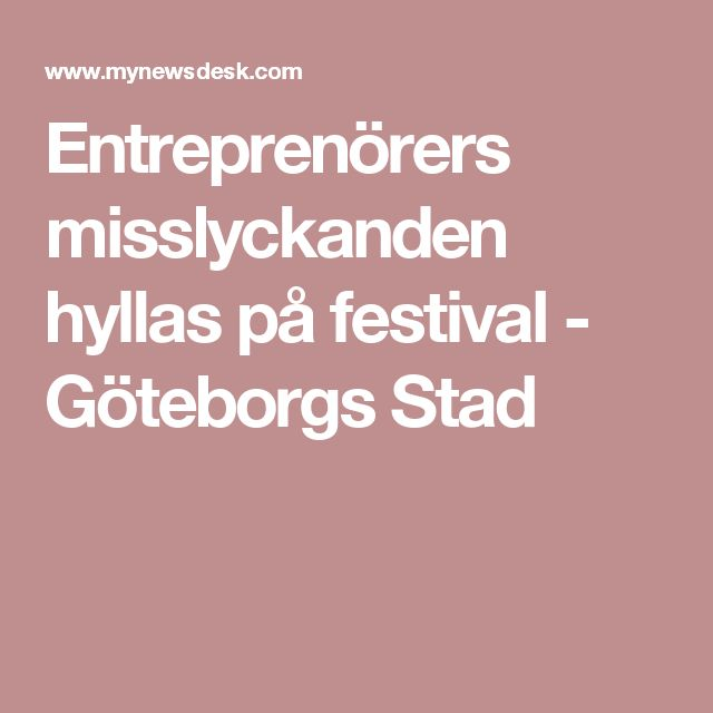 Entreprenörers misslyckanden hyllas på festival - Göteborgs Stad