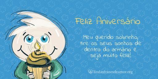 Meu querido sobrinho, tire os seus sonhos de dentro do armário e seja muito feliz!  www.lindasfrasedeamor.org/aniversario/sobrinho