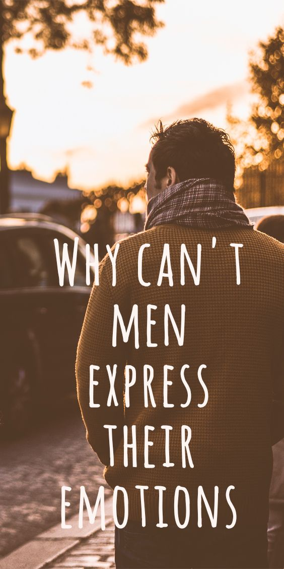 Why Can't Men Express Their Emotions