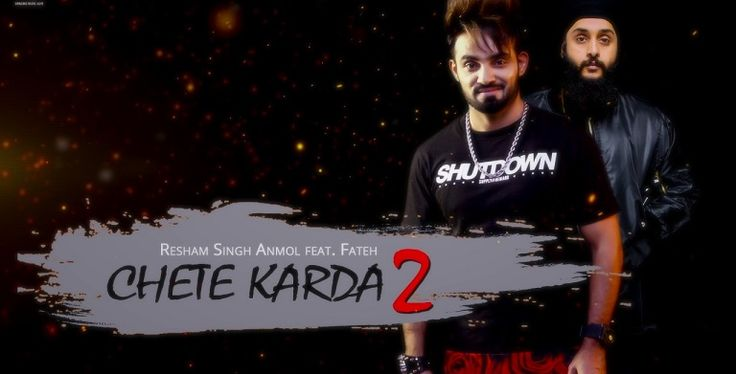 Chete Karda 2 is the latest song which is sung by Resham Singh Anmol with rap of Fateh.  Lyrics: http://www.lyricshawa.com/2017/01/chete-karda-2-lyrics-resham-singh-anmol-fateh/