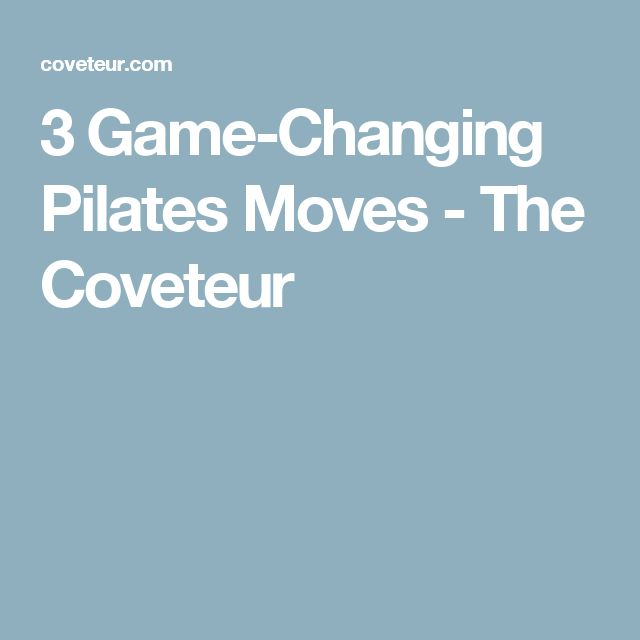3 Game-Changing Pilates Moves - The Coveteur