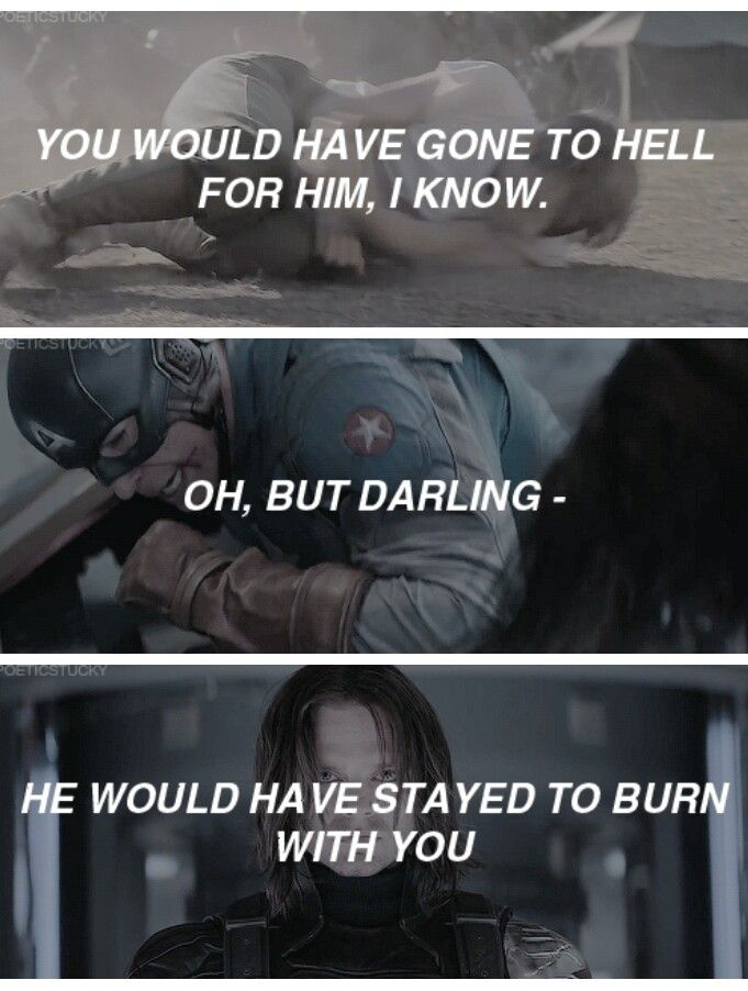 You would have gone to Hell for him, I know. Oh, but darling—he would have stayed to burn with you. || Steve Rogers and Bucky Barnes