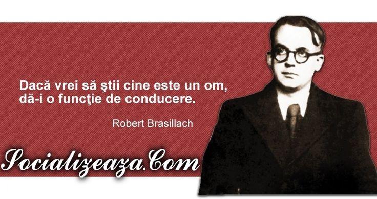 """""""Daca vrei sa stii cine este un om, da-i o functie de conducere."""" - Robert Brasillach citat despre caracter si oameni !"""