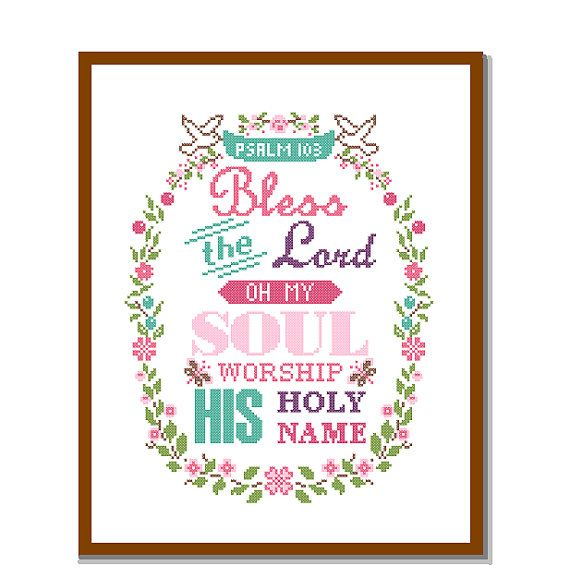 Modern Cross Stitch Pattern Psalm 103 Bless the Lord Oh My Sould Worship his Holy Name in a floral frame Bible quote Text wall art gift
