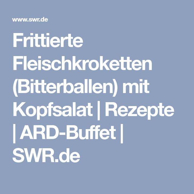 Frittierte Fleischkroketten (Bitterballen) mit Kopfsalat | Rezepte | ARD-Buffet | SWR.de
