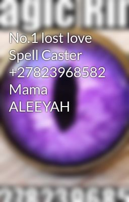 #wattpad #romance MAMA ALEEYAH THE NO.1 BLACK MAGIC EXPERT & SPELL CASTER +27823968582    Are you looking for a powerful, Witch? Here is Mama ALEEYAH the Witch, after years of successful casts. I have all the experience needed to understand how I can help you with your unique situation. I analyze your situation and...