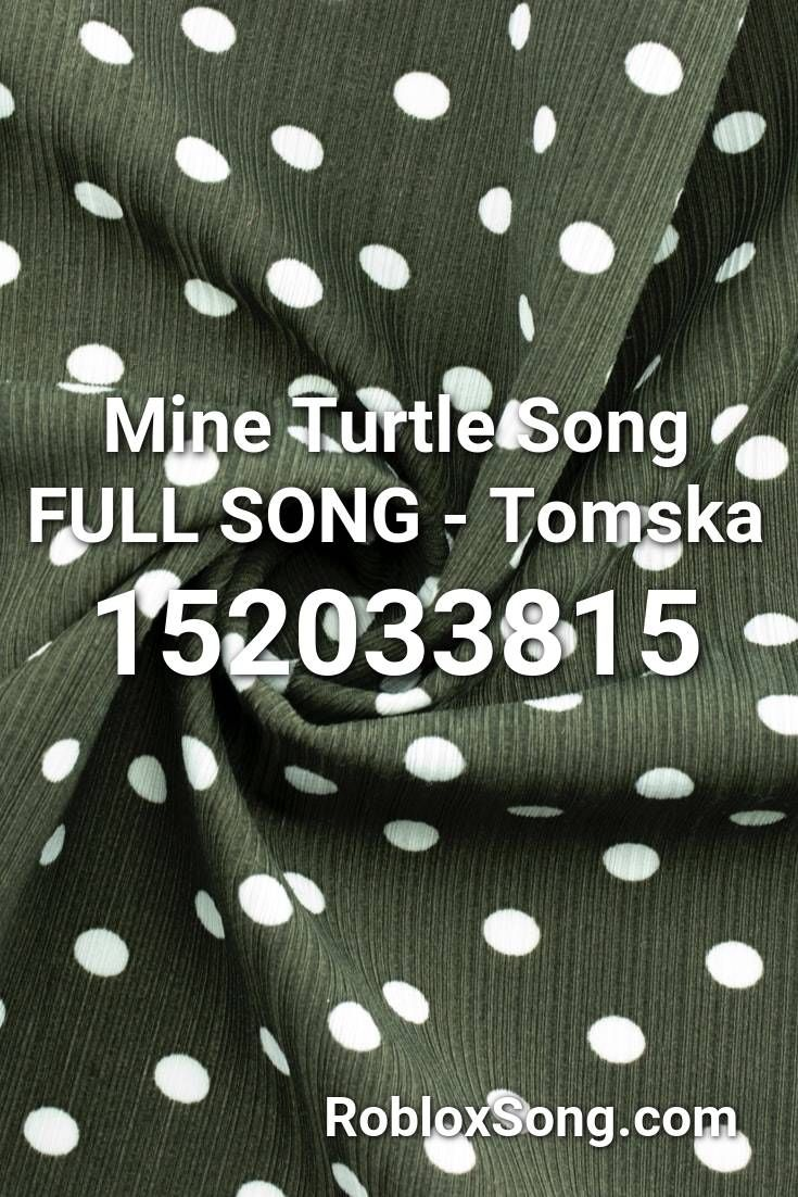 Mine Turtle Song Full Song Tomska Roblox Id Roblox Music Codes