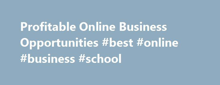 Profitable Online Business Opportunities #best #online #business #school http://nigeria.nef2.com/profitable-online-business-opportunities-best-online-business-school/  # My First Billion: Online Business Opportunities online business opportunities the most profitable business opportunties available – dedicated to helping those interested in making money and starting their own business. multilevel home business you can earn big monthly commission checks with the right multilevel marketing…